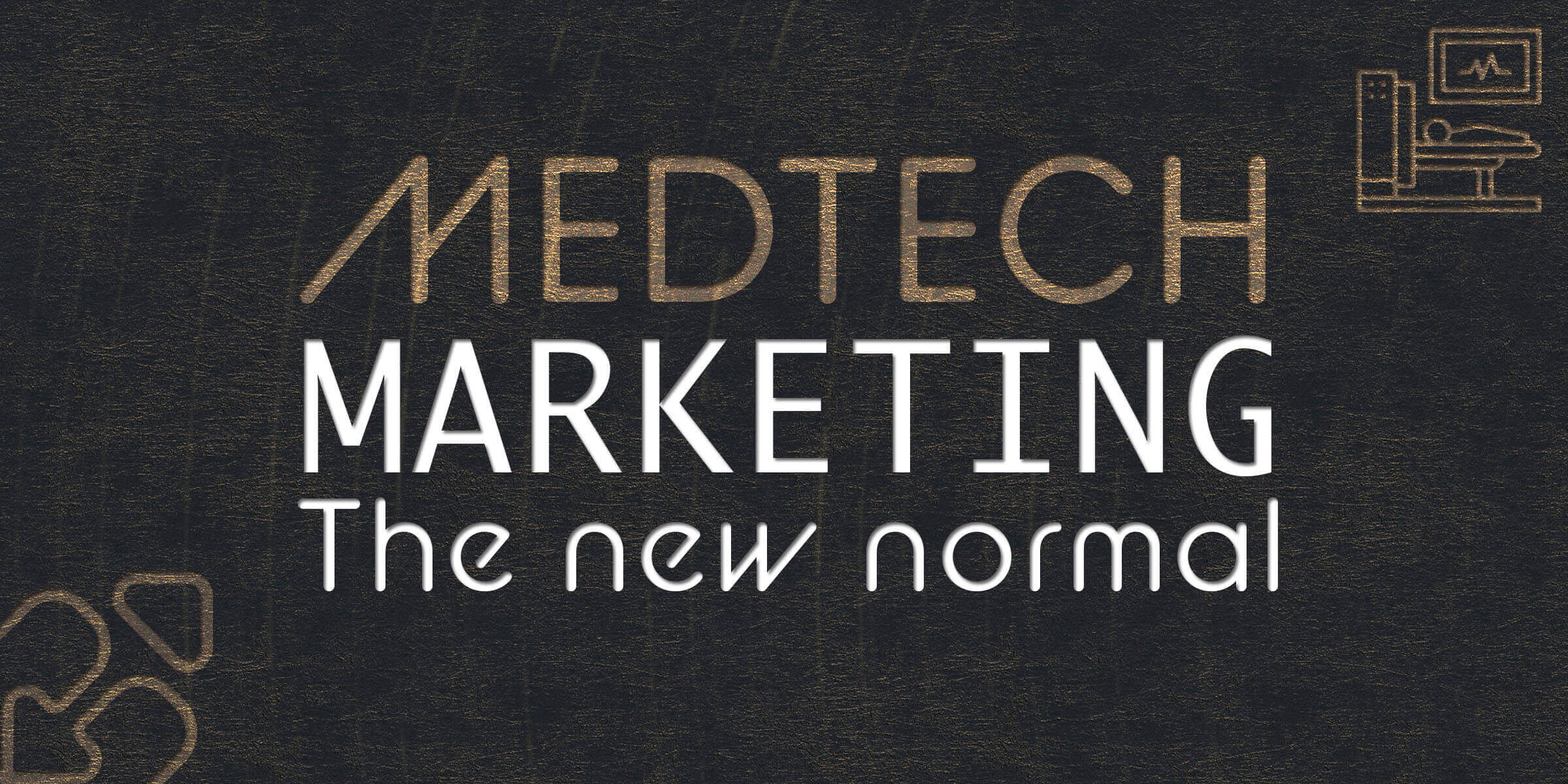 MedTech Marketing the new normal